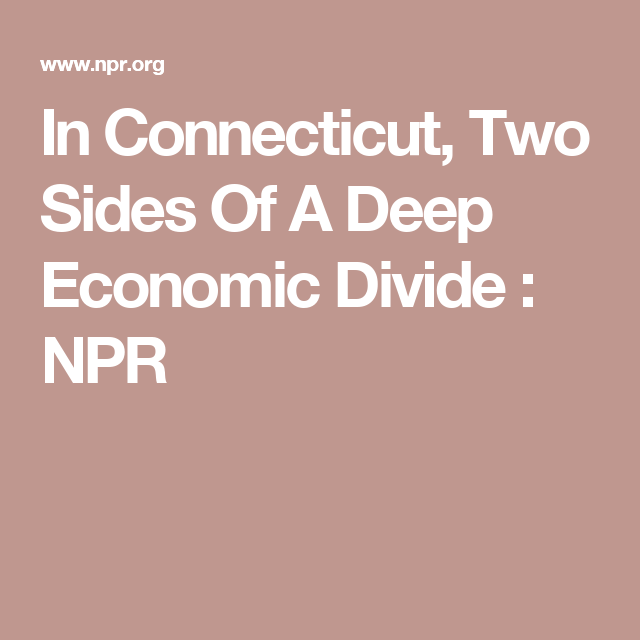 In Connecticut, Two Sides Of A Deep Economic Divide : NPR