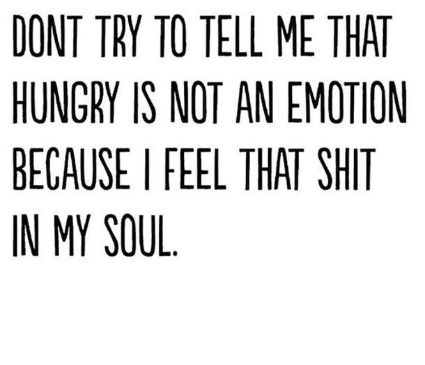 Emotion Food Funny Hungry Quotes Relatable Soul Hunger Quote Emotions Quote Catalog