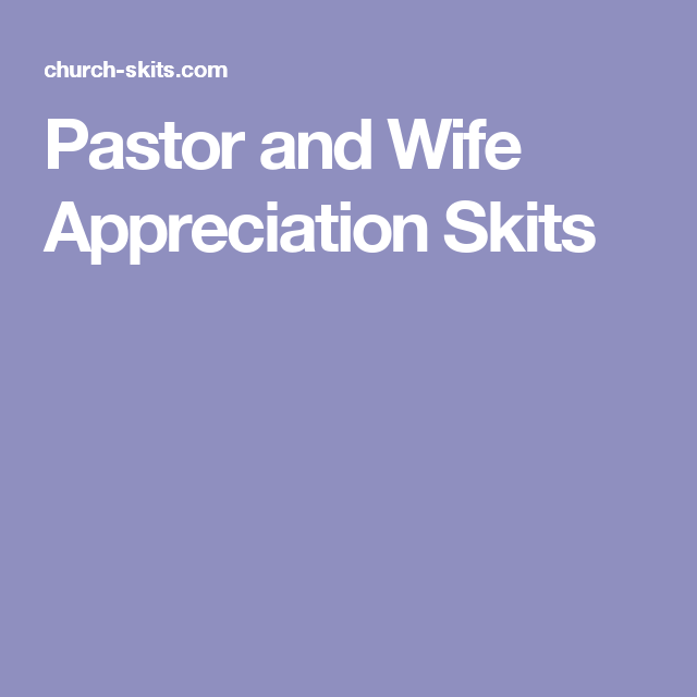 Pastor and Wife Appreciation Skits | Pastors wife ...