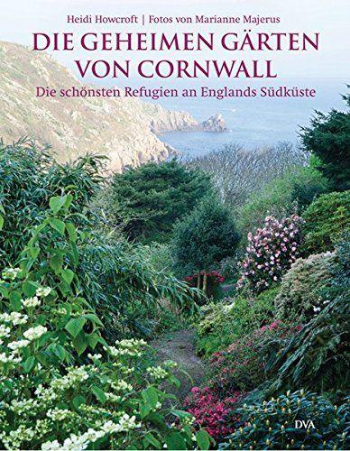 Gärten In Cornwall die geheimen gärten cornwall die schönsten refugien parks