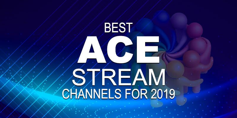 ACEStream Channels for 2019 - All AceStream Links Lists