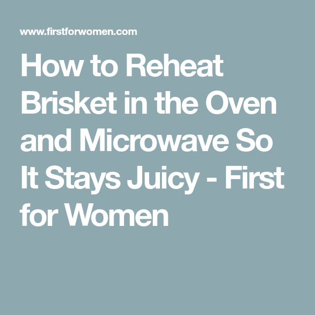How To Reheat Brisket In The Oven And Microwave So It Stays Juicy Brisket Oven Brisket Reheating Brisket