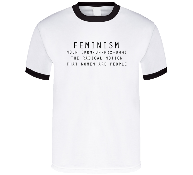 Feminism Noun Definition The Radical Notion That Women Are People Fun  Womens Rights T Shirt