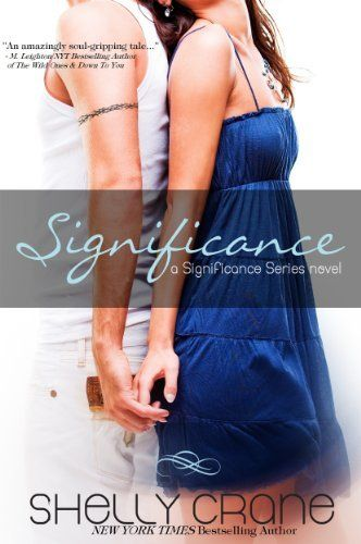 Significance (A Significance Novel) by Shelly Crane, http://www.amazon.com/dp/B0055PJHPY/ref=cm_sw_r_pi_dp_pTnMsb13PPX24