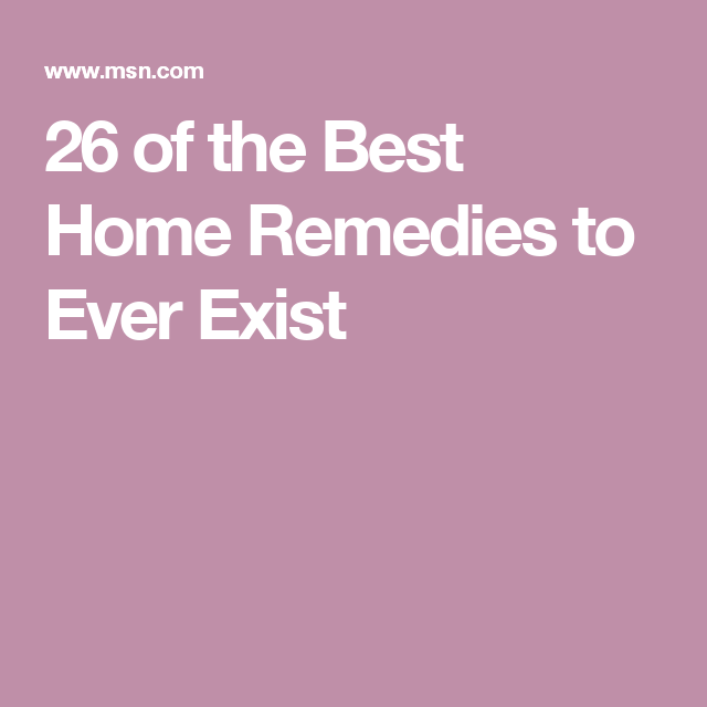 26 of the Best Home Remedies to Ever Exist