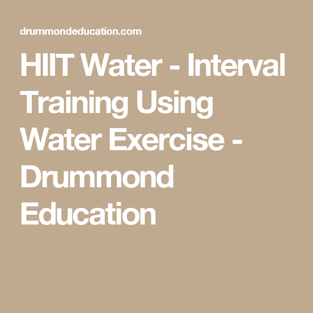 HIIT Water - Interval Training Using Water Exercise - Drummond Education