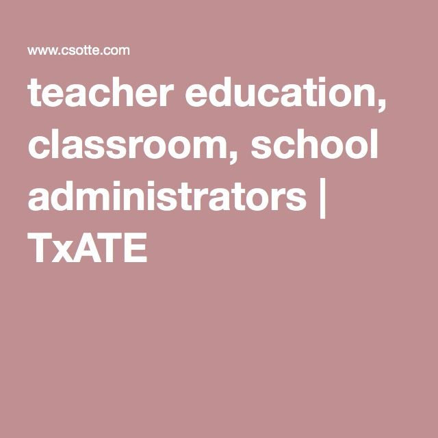 teacher education, classroom, school administrators | TxATE