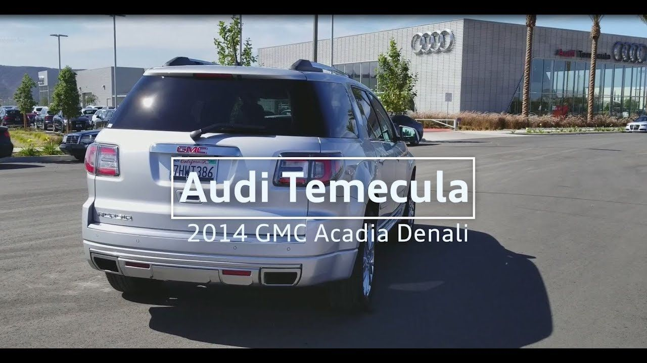 Used 2014 Gmc Acadia Denali For Sale In Temecula 951 200 8154 Http
