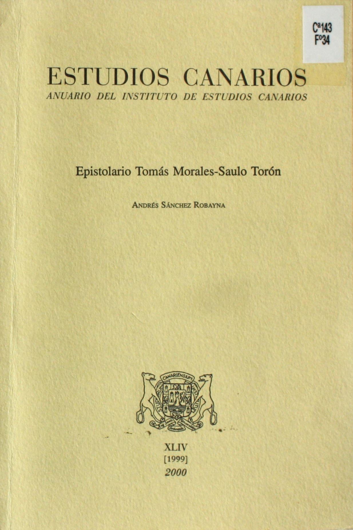 Epistolario Tomás Morales-Saulo Torón / Andrés Sánchez Robayna http://absysnetweb.bbtk.ull.es/cgi-bin/abnetopac01?TITN=196439
