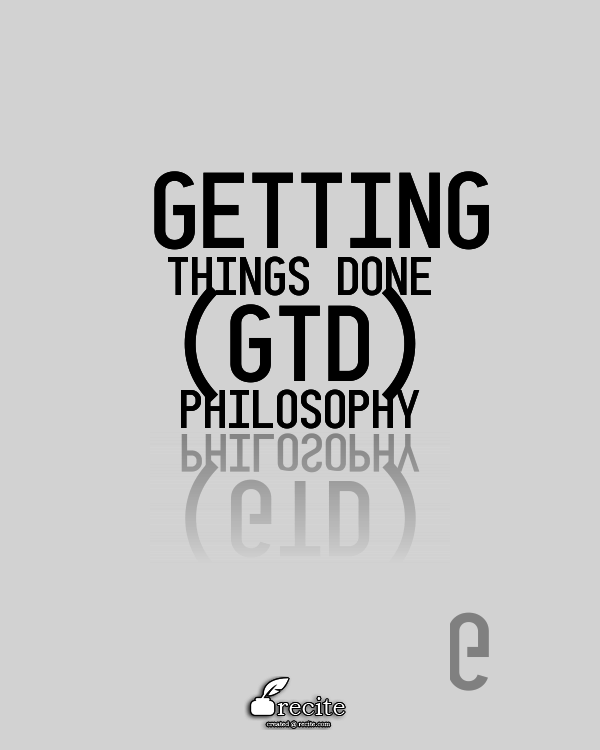 Getting Things Done (GTD) philosophy - Quote From Recite.com #RECITE #QUOTE