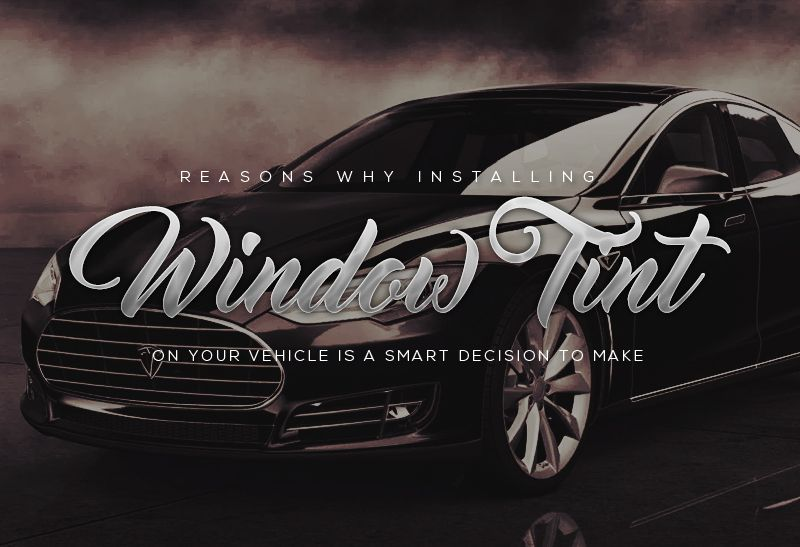 Reasons Why Installing Window Tint On Your Vehicle Is A Smart