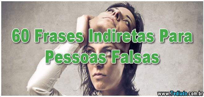 60 Frases Indiretas Para Pessoas Falsas >> Http://www
