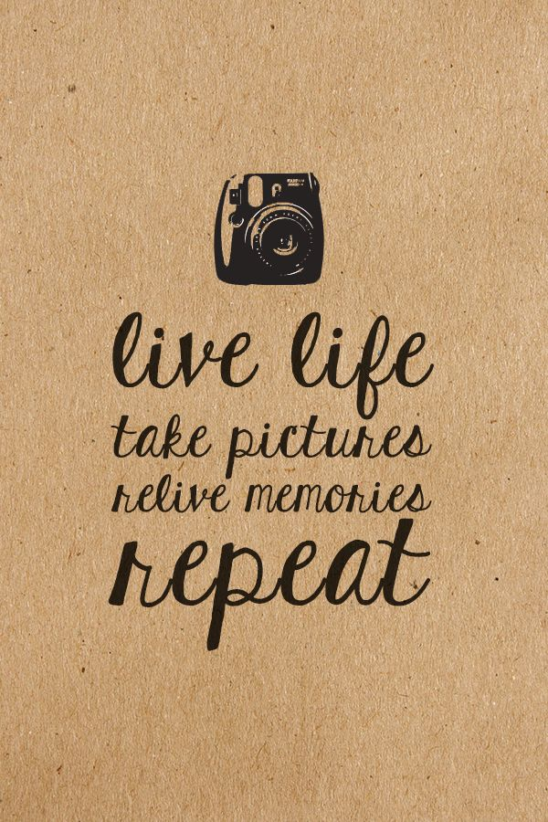 Live life Take pictures Relive memories Repeat INSTAX instant - photography quote