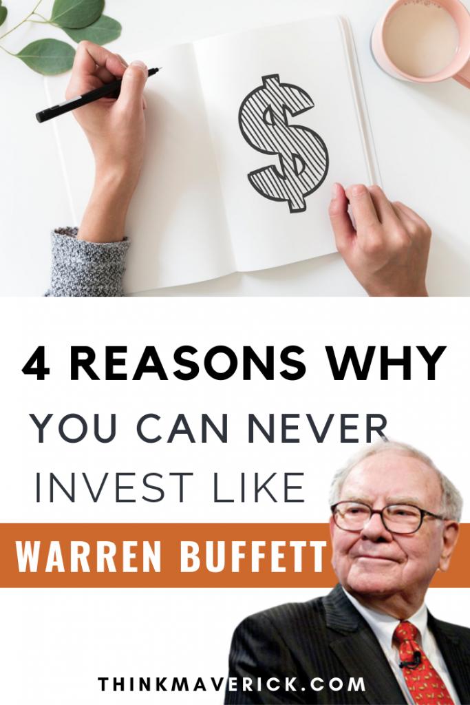 4 Reasons Why You Can Never Invest Like Warren Buffett Thinkmaverick My Personal Journey Through Entrepreneurship Investing Warren Buffett Financial Literacy