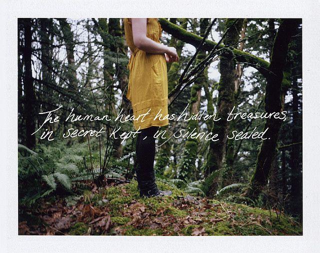 """The human heart has hidden treasures, in secret kept, in silence sealed."" - Charlotte Bronte"