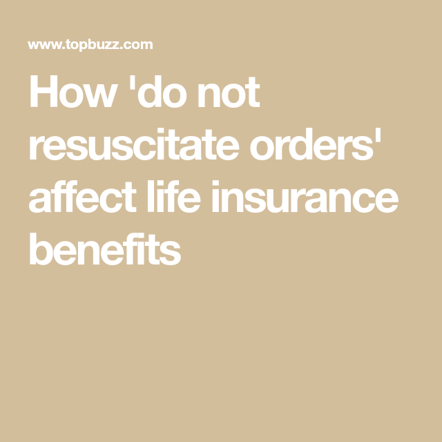 How 'do not resuscitate orders' affect life insurance ...