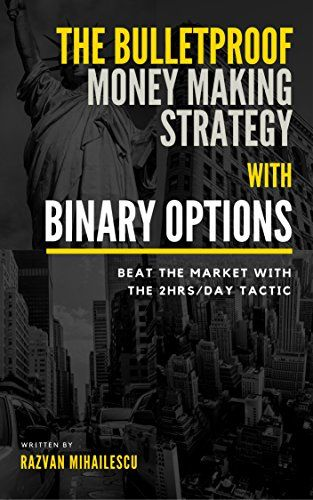 The Bulletproof Money Making Strategy With Binary Options