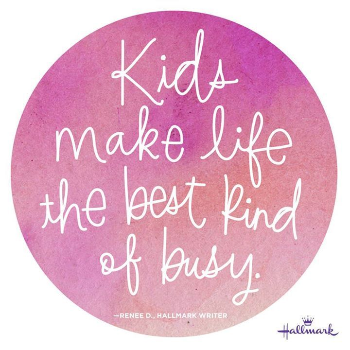 """Kids make life the best kind of busy."" {pacifickid.net}"