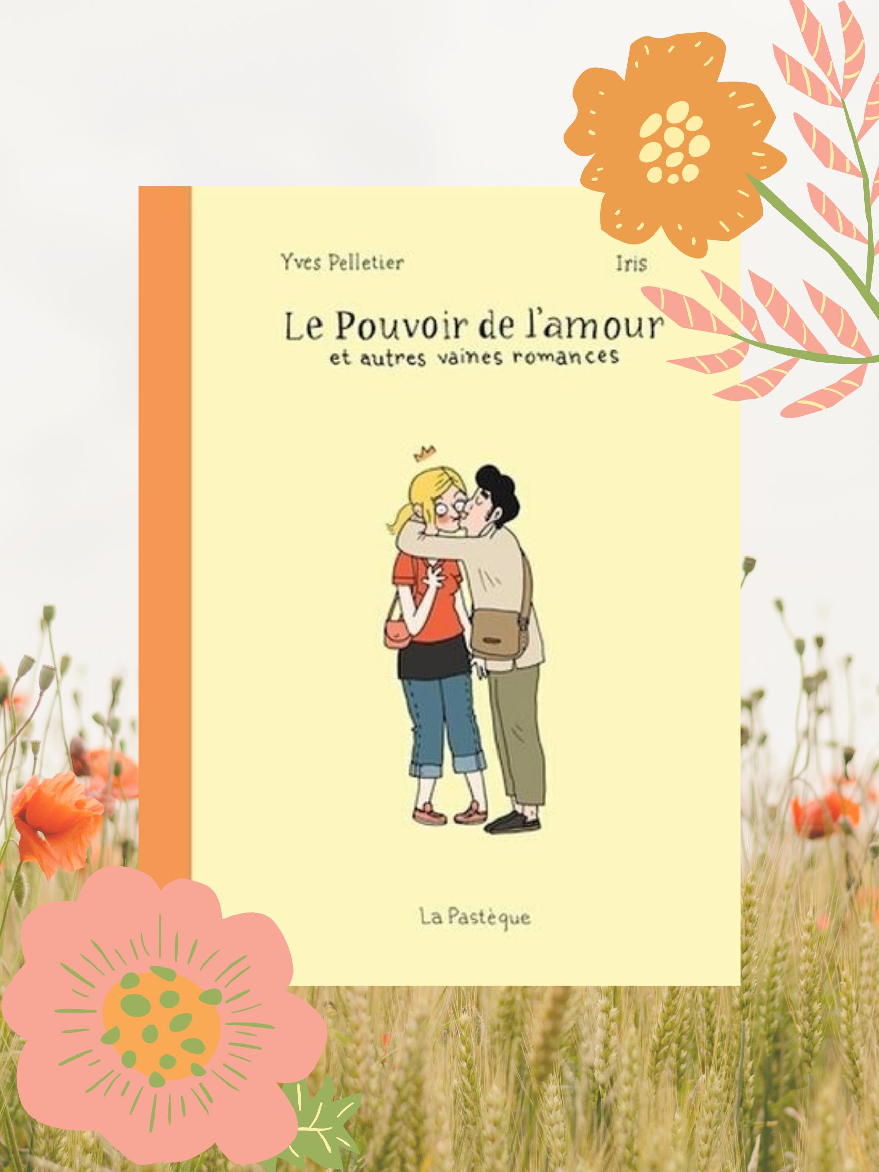 Le Pouvoir De L Amour Et Autres Vaines Romances 2014 Yves Pelletier Et Iris Movie Posters Book Cover Books