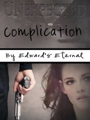 * Unexpected Complication By: Edward's Eternal > Homeless Bella seeks shelter from a storm in an abandoned warehouse. But while she is there, she witnesses something she should never have seen. It was a case of being in the wrong place at the wrong time. After discovering her, the gunman realizes he has no choice but to protect her from what she's seen. He has to save her—even if she fights him—even if she hates him. Rated: Fiction M **COMPLETE**