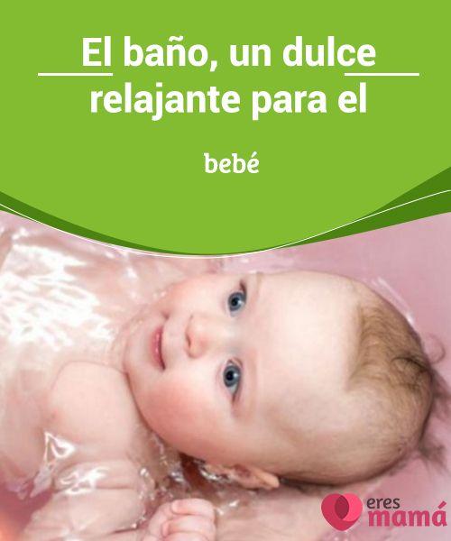 El Bano Un Dulce Relajante Para El Bebe Bebe Cosas Para Bebe Y