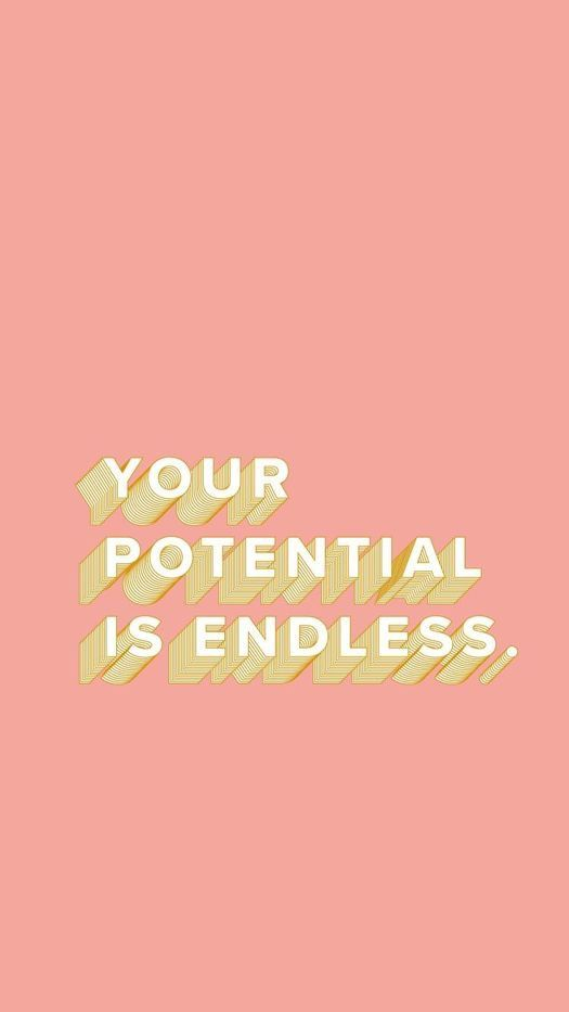 Your potential is endless Encouragement quotes, Words of