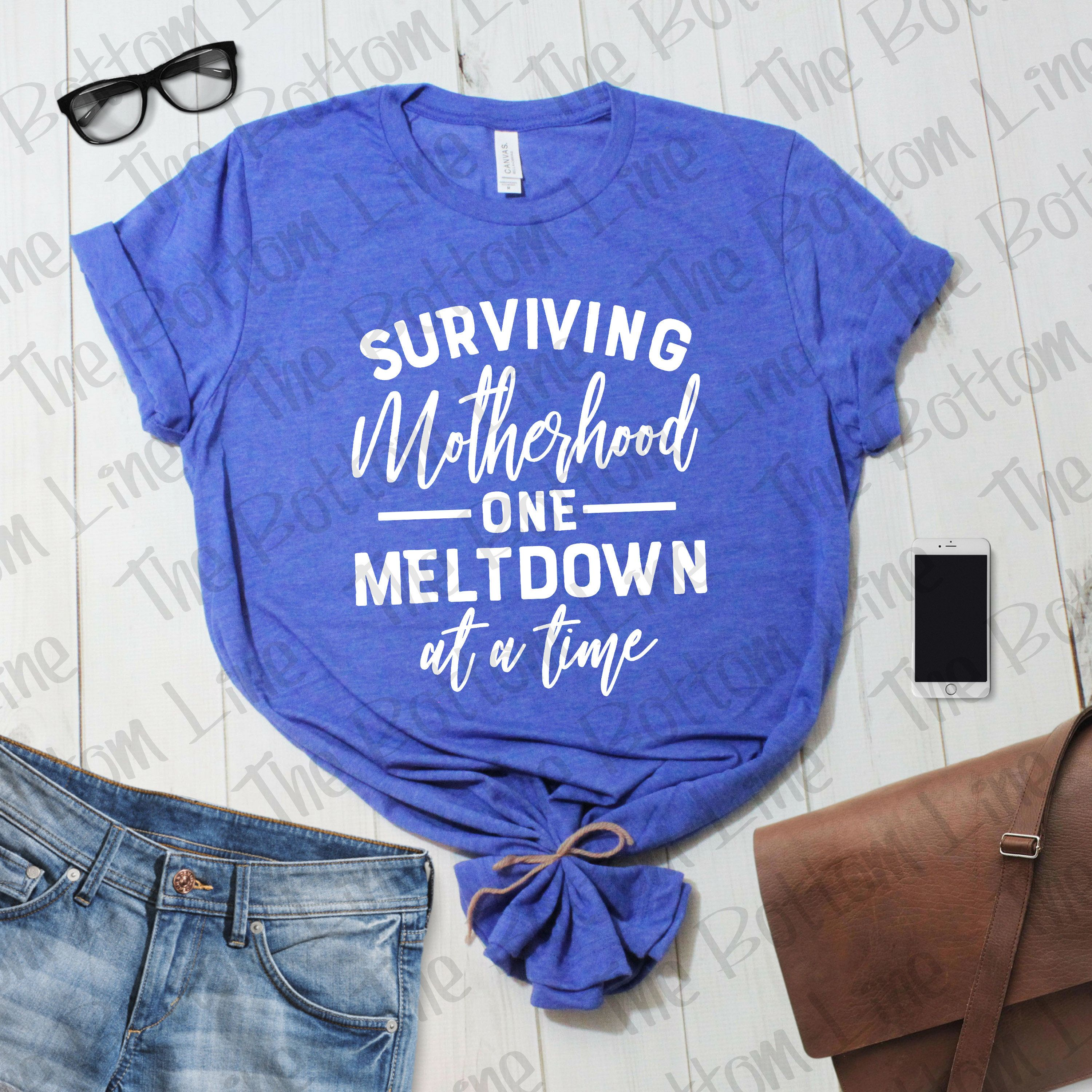 5af10d325c Surviving Motherhood One Meltdown at a Time, Mother's Day Tee, Shirt for  Mom,