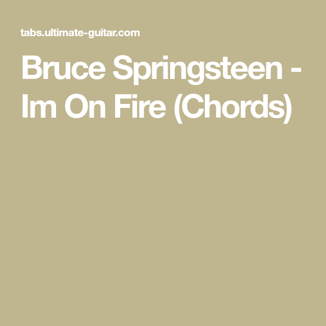 Bruce Springsteen - Im On Fire (Chords) | guitar | Pinterest | Bruce ...