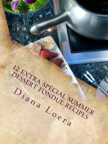12 Extra Special Summer Dessert Fondue Recipes by Diana Loera, http://www.amazon.com/dp/B00C52Z268/ref=cm_sw_r_pi_dp_x3P.ub02NQE2N #summer #summerdessert #dessertrecipe #summerdessertrecipe #fondue #fonduerecipes #summerfondue #summerfonduerecipe