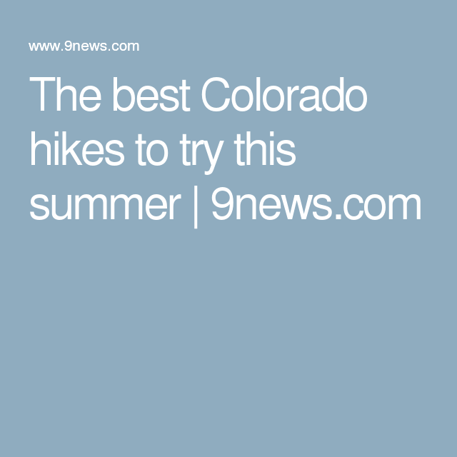 The best Colorado hikes to try this summer | 9news.com