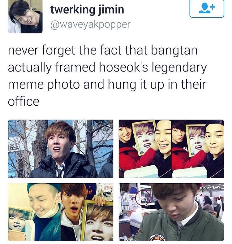 Never forget that bangtan actually framed Hoseok's legendary meme photo and hung it up in their office