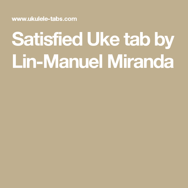 Satisfied Uke Tab By Lin Manuel Miranda Ukulele Pinterest Uke