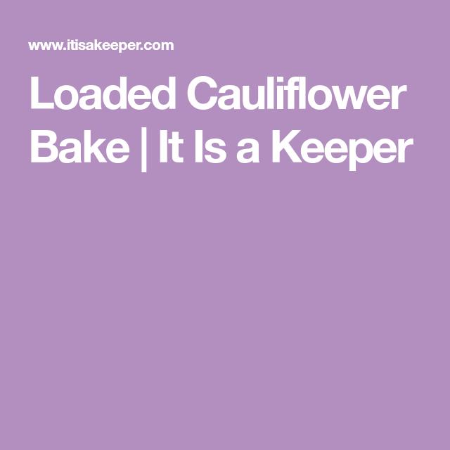 Loaded Cauliflower Casserole | It Is a Keeper