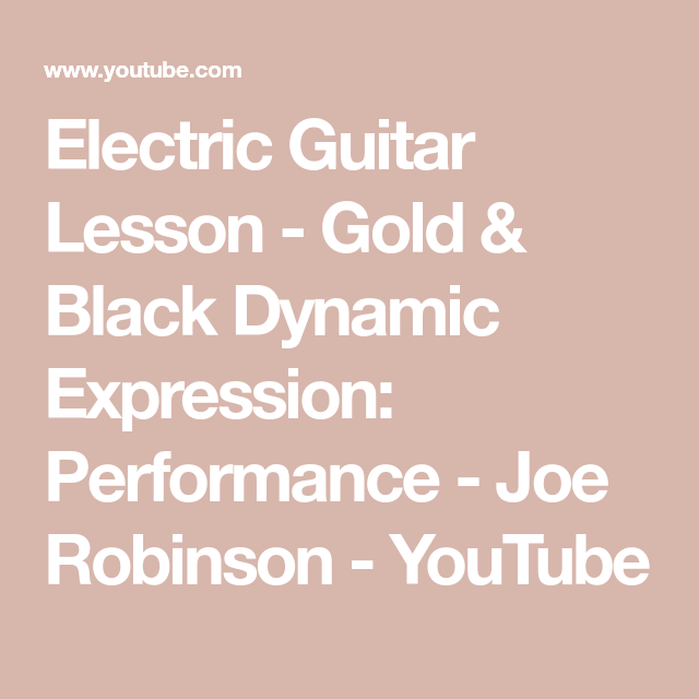 Electric Guitar Lesson - Gold & Black Dynamic Expression: Performance - Joe Robinson #electricguitars