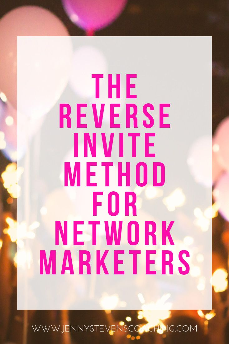 """How to Use the """"Reverse Invite Method"""" to Get Your"""