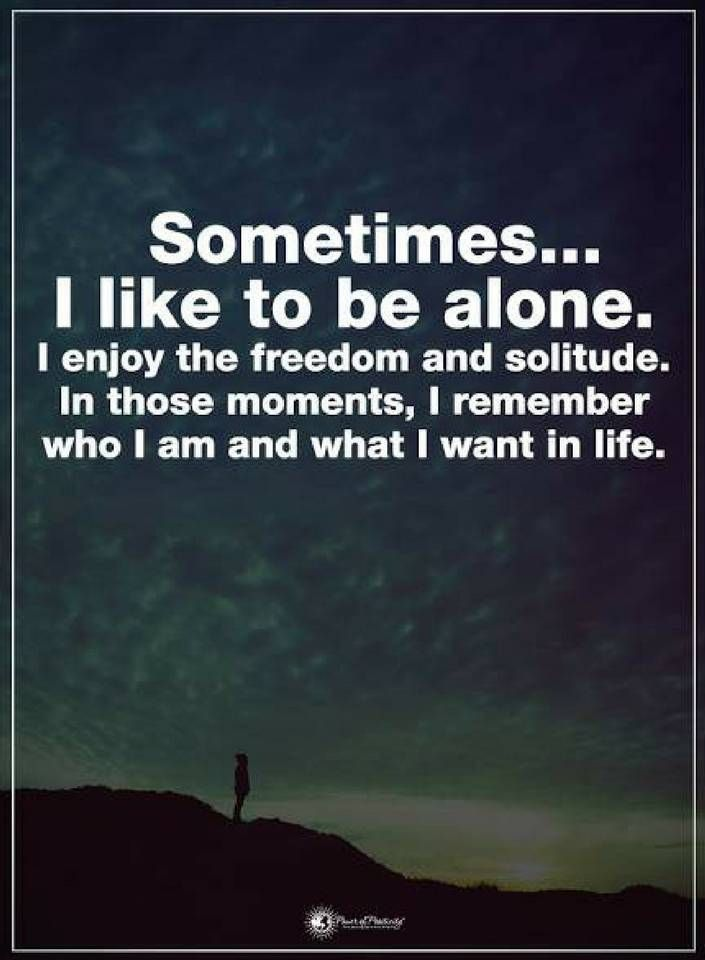 Quotes Sometimes I Like to be alone. I enjoy the freedom