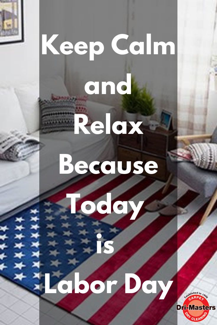 Keep calm and relax, it's your day...a holiday! Happy