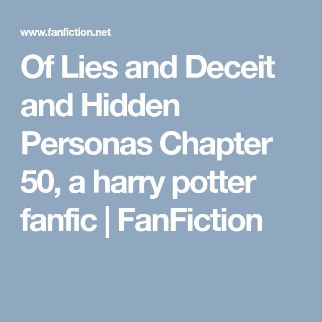 Of Lies and Deceit and Hidden Personas Chapter 50, a harry