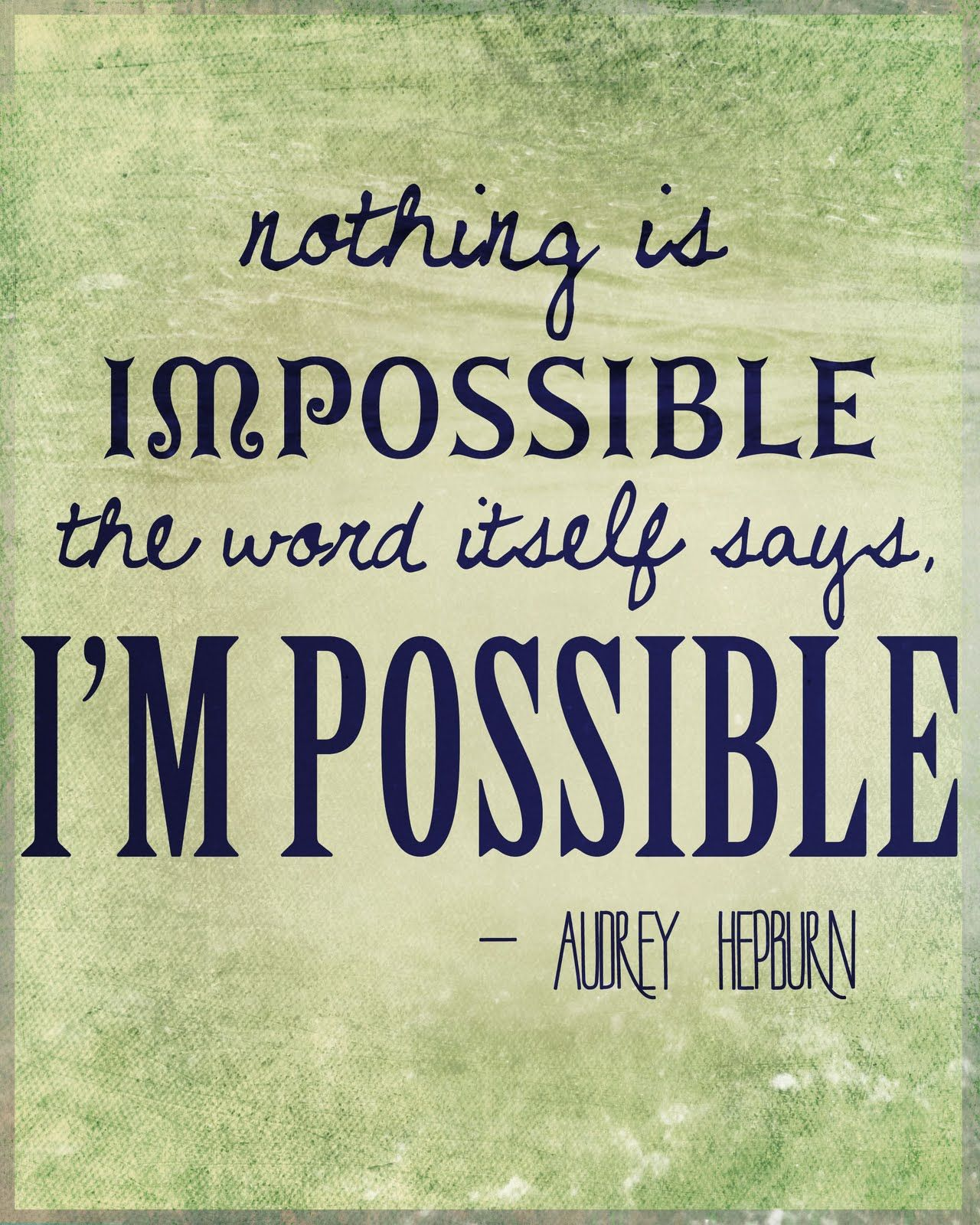 Nothing is impossible. The word itself says that I\'m possible ...