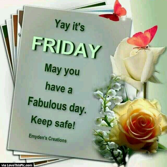 Yay Friday May You Have A Fabulous Day friday happy friday tgif ...