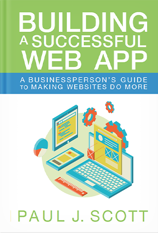 BOOK:  Building a Successful Web App: A Businessperson's Guide to Making Websites do More  Have you ever wished your website could do more than show visitors information about your company & its products or services? Want it to bring new leads, automate time-consuming tasks, or handle customer service issues automatically? Or, do you have a great idea for a startup, but don't know how to turn your concept into a great website? Entrepreneur and veteran web developer Paul J. Scott takes the…