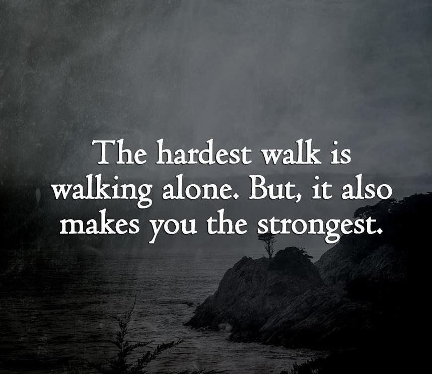 Motivational Quotes About Success: The Hardest Walk Is Walking Alone