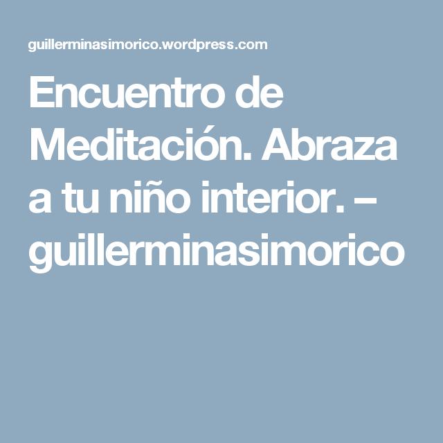 Encuentro de Meditación. Abraza a tu niño interior. – guillerminasimorico