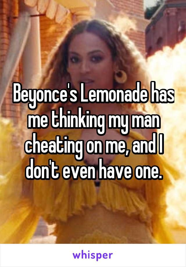 1a2cbfa3a203decb61e816e98e86e92b beyonce's lemonade has me thinking my man cheating on me, and i