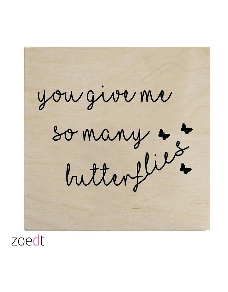 Houtprint You Give Me So Many Butterflies Quotes Pinterest