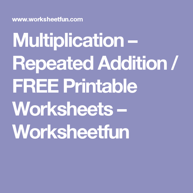 Multiplication – Repeated Addition / FREE Printable ...