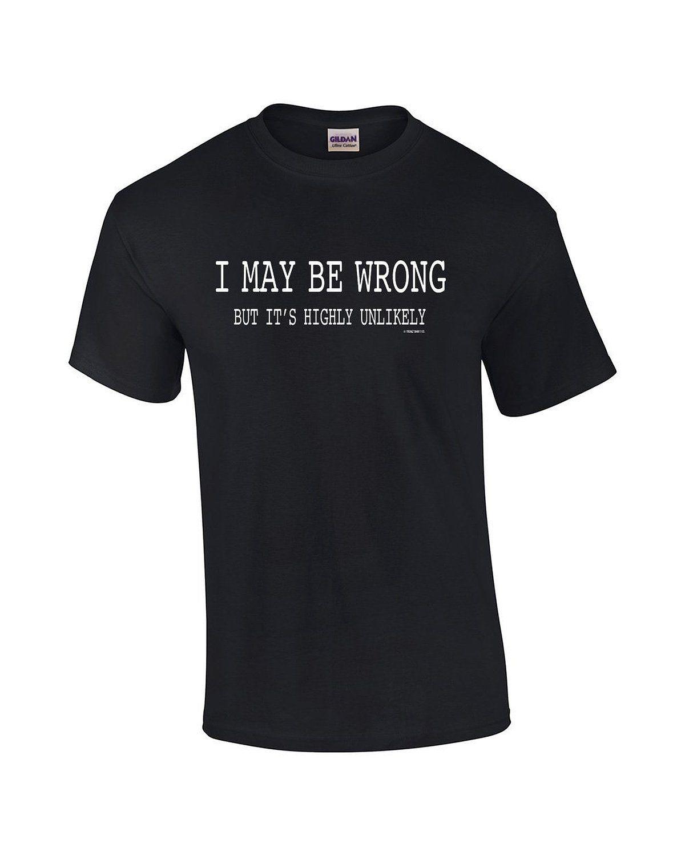 Funny 5700 7 7mil Amazon Com Mens Funny Sayings Slogans T Shirts I May Be Wrong Tshirt Clothing Shirts For Teens Boys Christian Shirts Funny Shirts For Teens