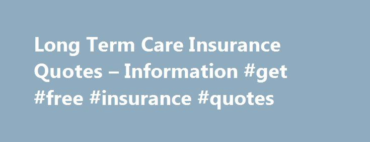 Long Term Care Insurance Quotes Impressive Long Term Care Insurance Quotes  Information Get Free
