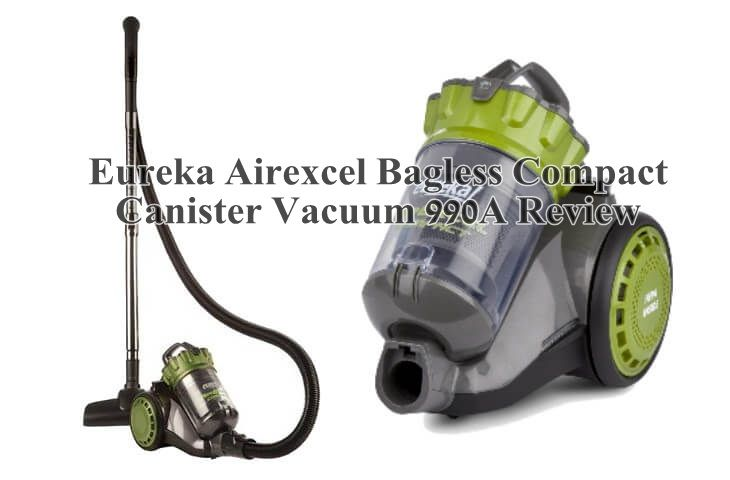 Eureka Airexcel Bagless Compact Canister Vacuum 990a Review