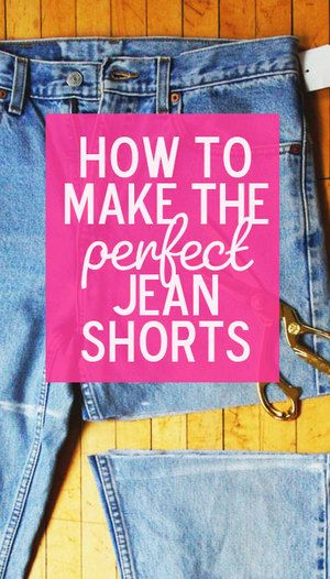 How to make the perfect jean shorts.